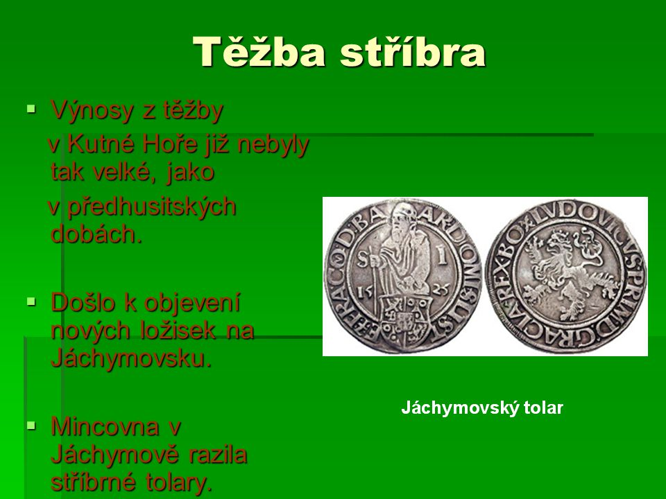 Těžba stříbra  Výnosy z těžby v Kutné Hoře již nebyly tak velké, jako v Kutné Hoře již nebyly tak velké, jako v předhusitských dobách. v předhusitský