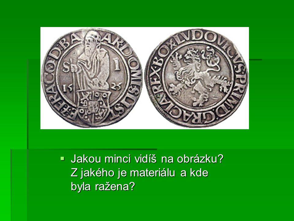  Jakou minci vidíš na obrázku? Z jakého je materiálu a kde byla ražena?