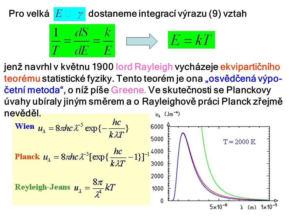 Pro velkádostaneme integrací výrazu (9) vztah jenž navrhl v květnu 1900 lord Rayleigh vycházeje ekvipartičního teorému statistické fyziky. Tento teoré