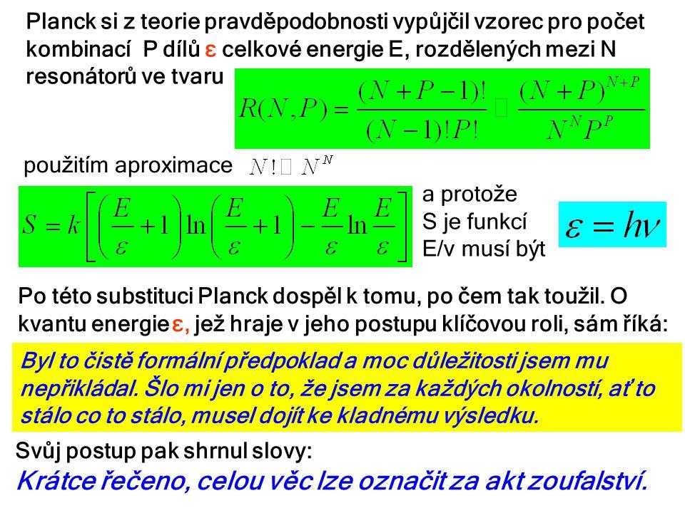 použitím aproximace Po této substituci Planck dospěl k tomu, po čem tak toužil. O kvantu energie ε, jež hraje v jeho postupu klíčovou roli, sám říká: