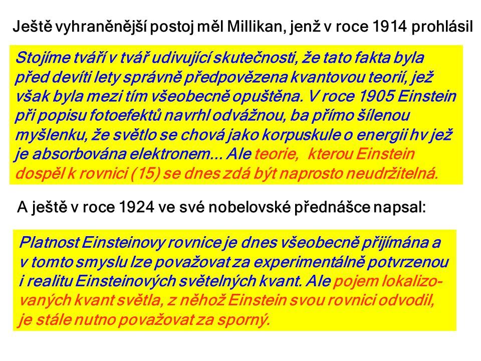 Ještě vyhraněnější postoj měl Millikan, jenž v roce 1914 prohlásil, A ještě v roce 1924 ve své nobelovské přednášce napsal: Platnost Einsteinovy rovni