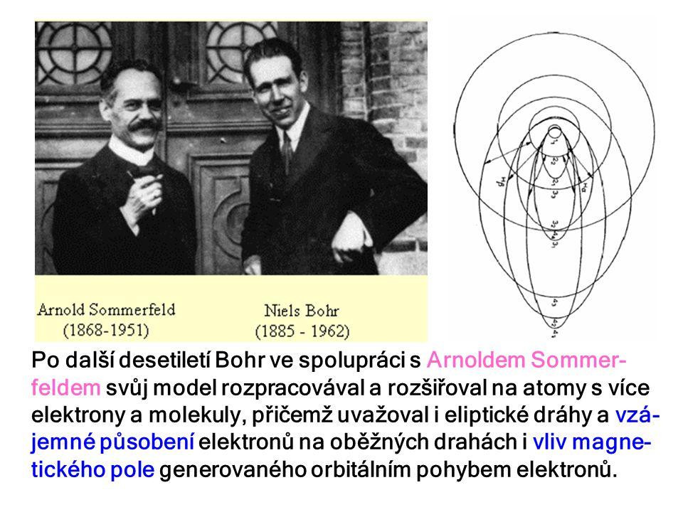 Po další desetiletí Bohr ve spolupráci s Arnoldem Sommer- feldem svůj model rozpracovával a rozšiřoval na atomy s více elektrony a molekuly, přičemž u