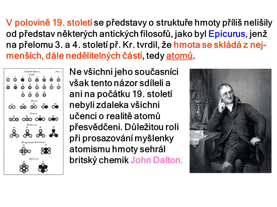 V polovině 19. století se představy o struktuře hmoty příliš nelišily od představ některých antických filosofů, jako byl Epicurus, jenž na přelomu 3.