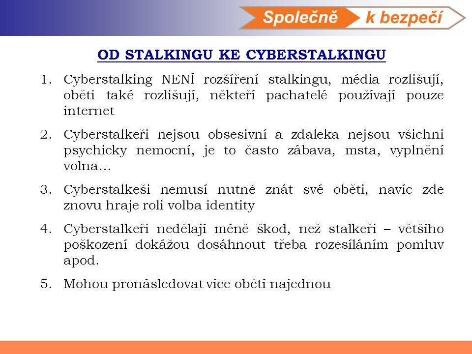 OD STALKINGU KE CYBERSTALKINGU 1.Cyberstalking NENÍ rozšíření stalkingu, média rozlišují, oběti také rozlišují, někteří pachatelé používají pouze inte