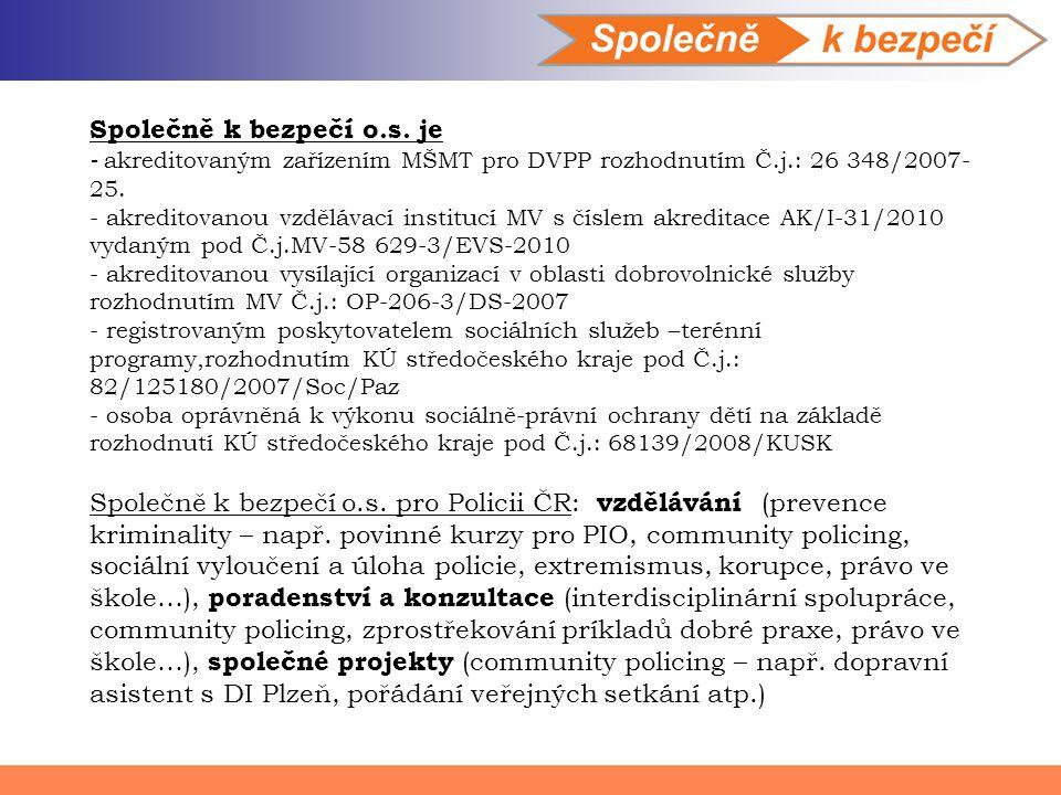 Společně k bezpečí o.s. je - akreditovaným zařízením MŠMT pro DVPP rozhodnutím Č.j.: 26 348/2007- 25. - akreditovanou vzdělávací institucí MV s číslem