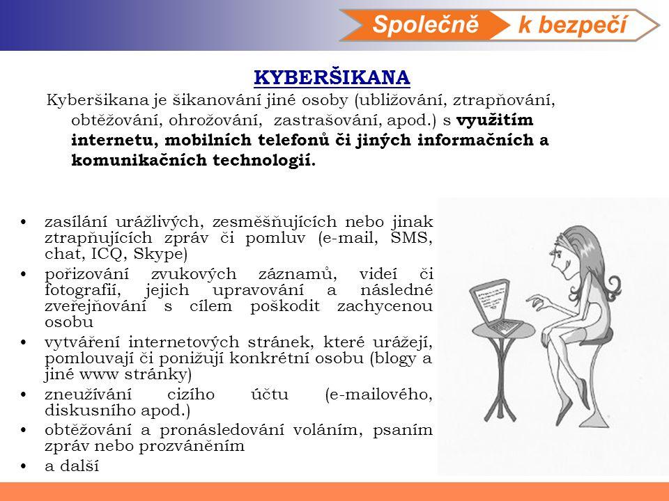 KYBERŠIKANA Kyberšikana je šikanování jiné osoby (ubližování, ztrapňování, obtěžování, ohrožování, zastrašování, apod.) s využitím internetu, mobilníc
