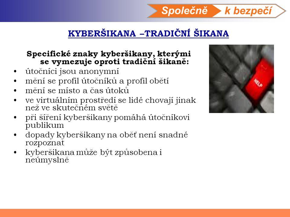 KYBERŠIKANA –TRADIČNÍ ŠIKANA Specifické znaky kyberšikany, kterými se vymezuje oproti tradiční šikaně: útočníci jsou anonymní mění se profil útočníků