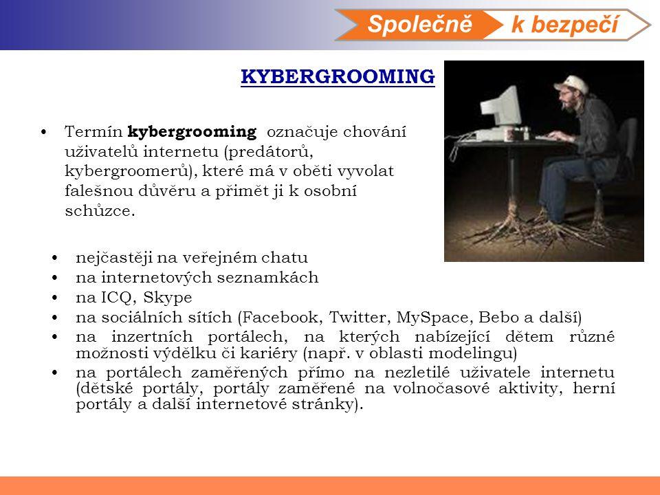 KYBERGROOMING Termín kybergrooming označuje chování uživatelů internetu (predátorů, kybergroomerů), které má v oběti vyvolat falešnou důvěru a přimět