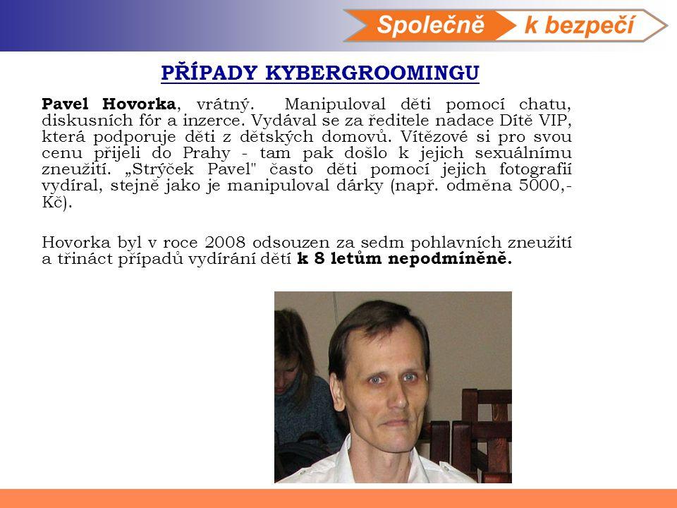 Pavel Hovorka, vrátný. Manipuloval děti pomocí chatu, diskusních fór a inzerce. Vydával se za ředitele nadace Dítě VIP, která podporuje děti z dětskýc