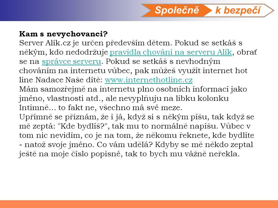 Kam s nevychovanci? Server Alík.cz je určen především dětem. Pokud se setkáš s někým, kdo nedodržuje pravidla chování na serveru Alík, obrať se na spr