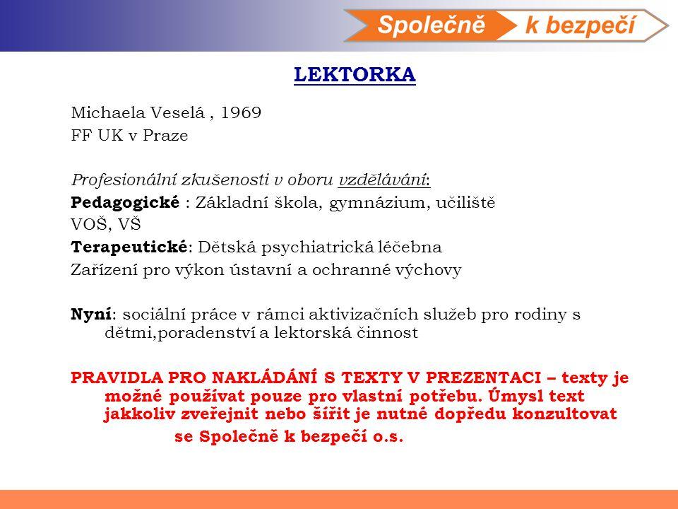 LEKTORKA Michaela Veselá, 1969 FF UK v Praze Profesionální zkušenosti v oboru vzdělávání : Pedagogické : Základní škola, gymnázium, učiliště VOŠ, VŠ T