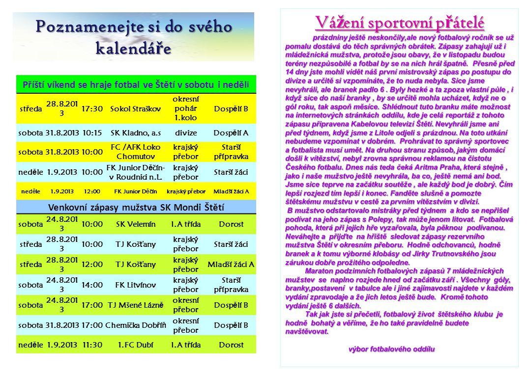 Poznamenejte si do svého kalendá ř e Příští víkend se hraje fotbal ve Štětí v sobotu i neděl i st ř eda 28.8.201 3 17:30Sokol Straškov okresní pohár 1
