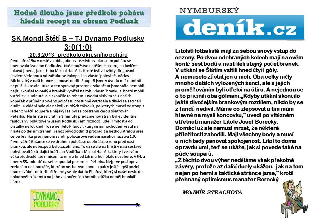 Hodně dlouho jsme předkole poháru hledali recept na obranu Podlusk SK Mondi Štětí B – TJ Dynamo Podlusky 3:0(1:0) 20.8.2013 předkolo okresního poháru