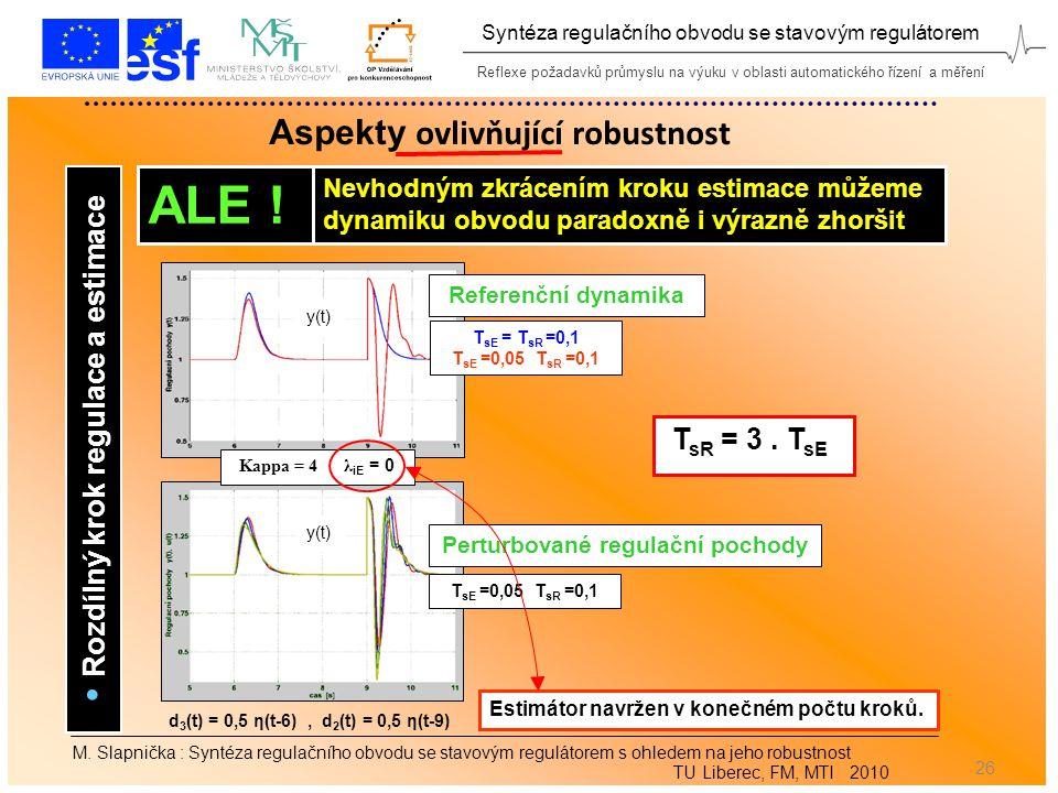 Reflexe požadavků průmyslu na výuku v oblasti automatického řízení a měření Syntéza regulačního obvodu se stavovým regulátorem 26 M.