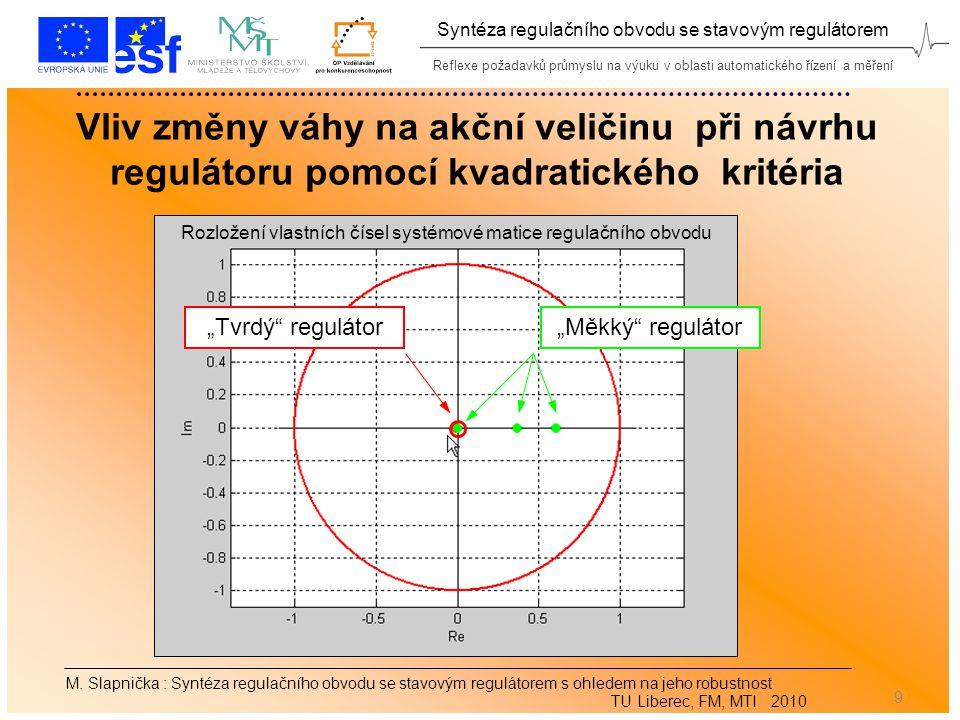 Reflexe požadavků průmyslu na výuku v oblasti automatického řízení a měření Syntéza regulačního obvodu se stavovým regulátorem 9 M.