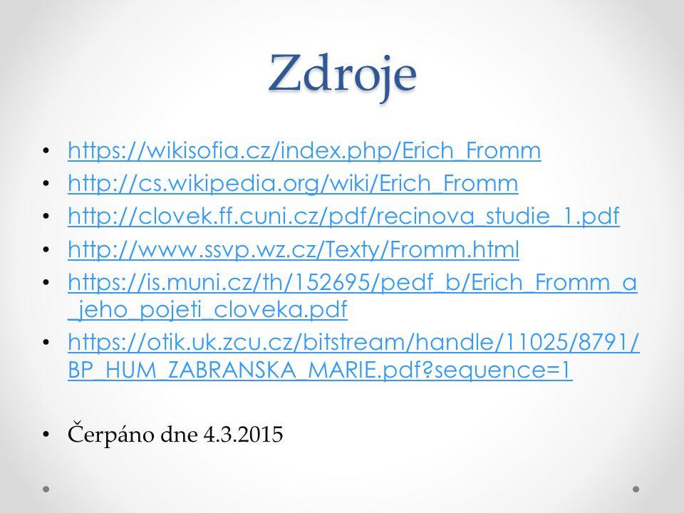 Zdroje https://wikisofia.cz/index.php/Erich_Fromm http://cs.wikipedia.org/wiki/Erich_Fromm http://clovek.ff.cuni.cz/pdf/recinova_studie_1.pdf http://w