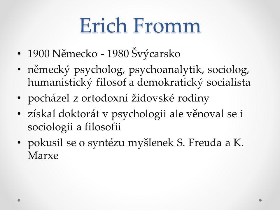 1900 Německo - 1980 Švýcarsko německý psycholog, psychoanalytik, sociolog, humanistický filosof a demokratický socialista pocházel z ortodoxní židovsk