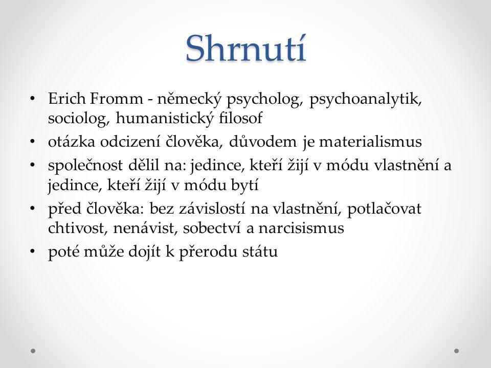 Shrnutí Erich Fromm - německý psycholog, psychoanalytik, sociolog, humanistický filosof otázka odcizení člověka, důvodem je materialismus společnost d