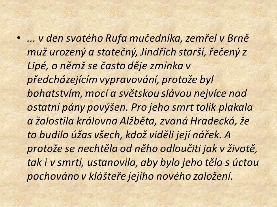 ... v den svatého Rufa mučedníka, zemřel v Brně muž urozený a statečný, Jindřich starší, řečený z Lipé, o němž se často děje zmínka v předcházejícím v