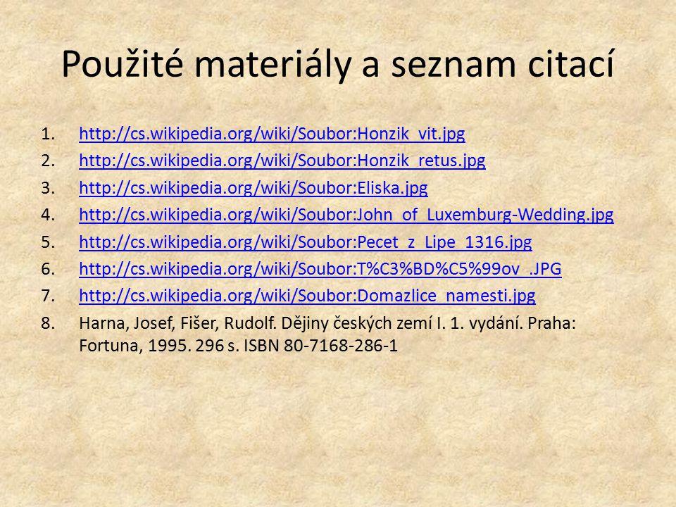 Použité materiály a seznam citací 1.http://cs.wikipedia.org/wiki/Soubor:Honzik_vit.jpghttp://cs.wikipedia.org/wiki/Soubor:Honzik_vit.jpg 2.http://cs.w