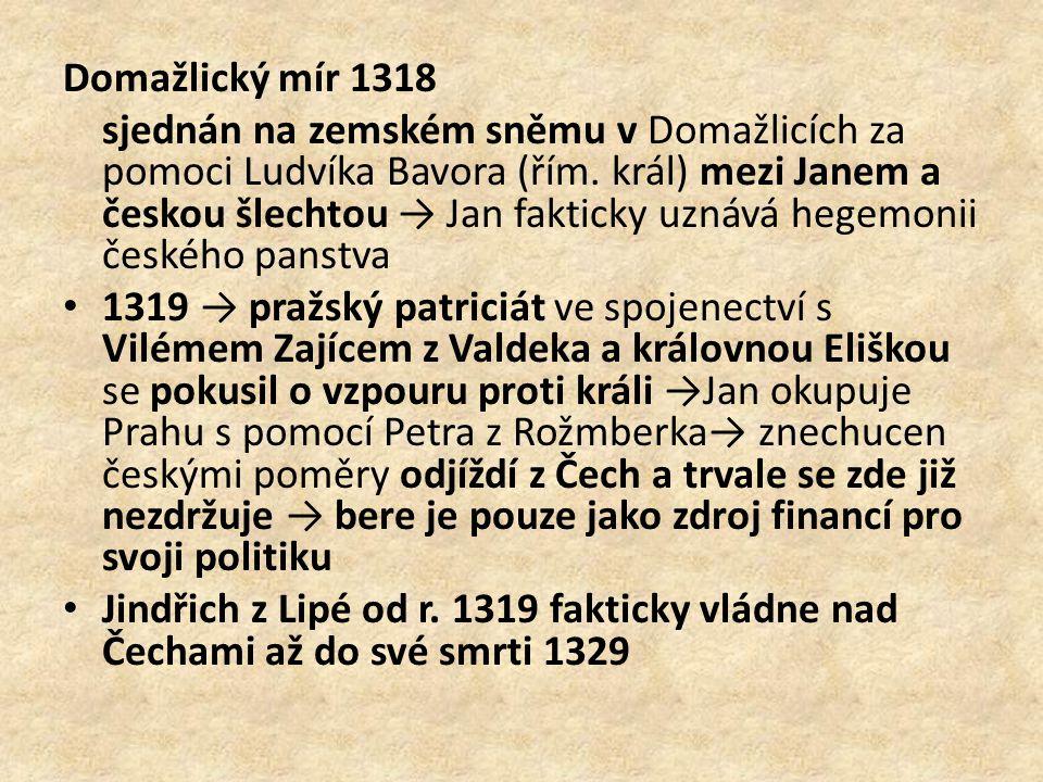 Domažlický mír 1318 sjednán na zemském sněmu v Domažlicích za pomoci Ludvíka Bavora (řím. král) mezi Janem a českou šlechtou → Jan fakticky uznává heg