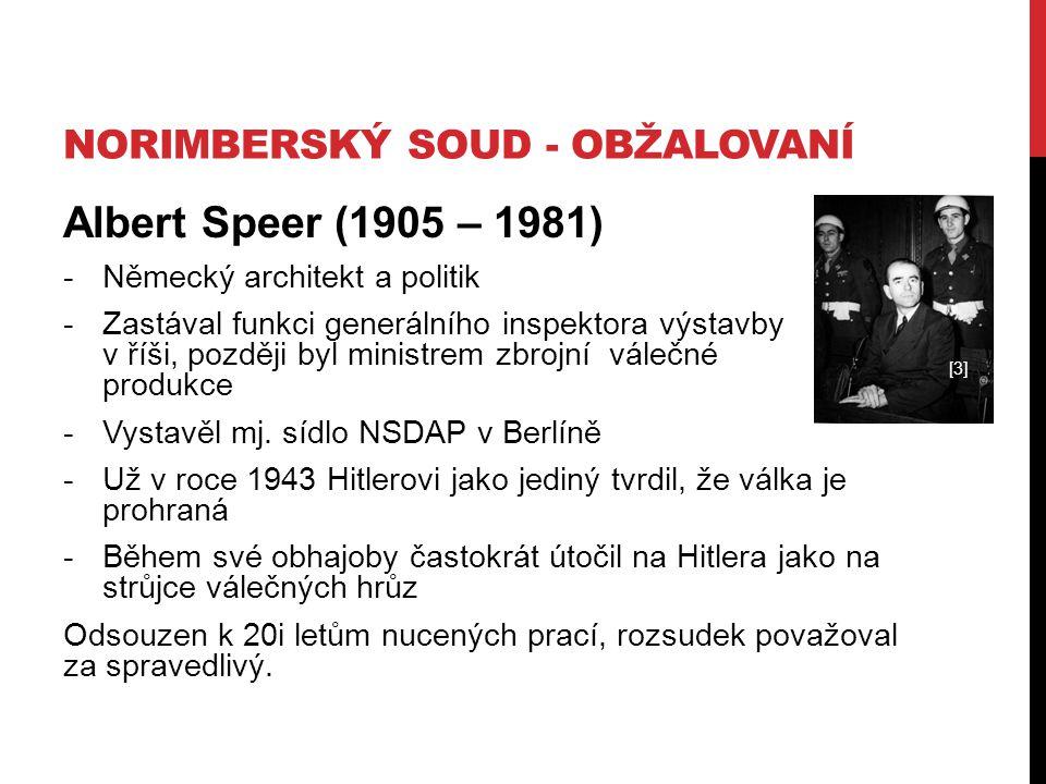 NORIMBERSKÝ SOUD - OBŽALOVANÍ Albert Speer (1905 – 1981) -Německý architekt a politik -Zastával funkci generálního inspektora výstavby v říši, později