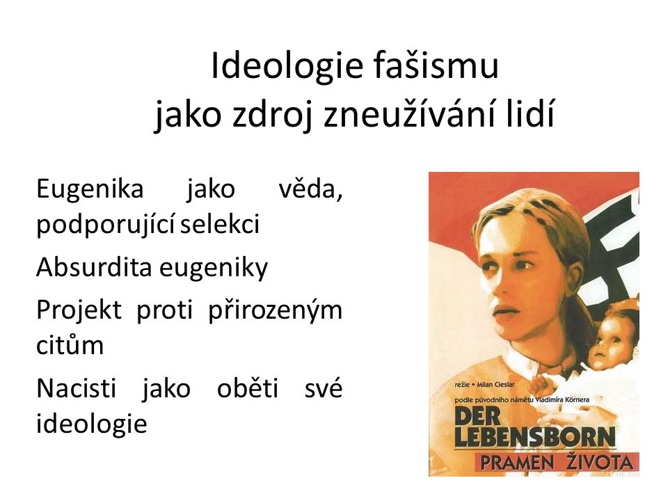 Ideologie fašismu jako zdroj zneužívání lidí Eugenika jako věda, podporující selekci Absurdita eugeniky Projekt proti přirozeným citům Nacisti jako ob