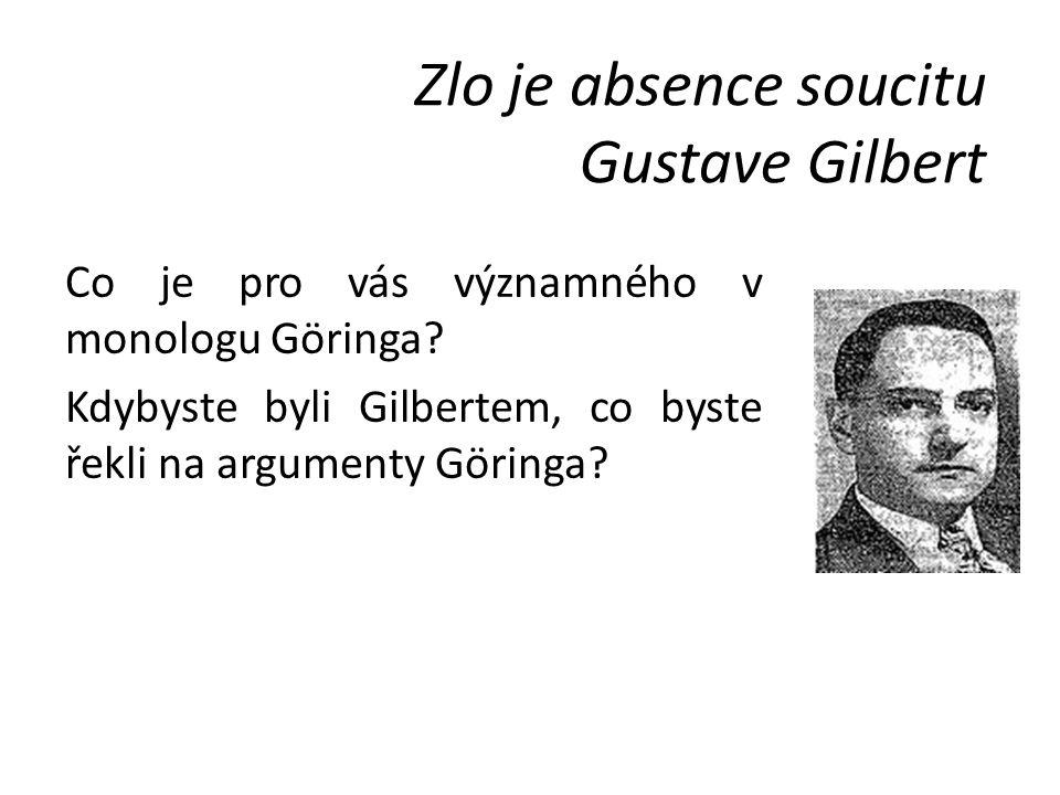 Zlo je absence soucitu Gustave Gilbert Co je pro vás významného v monologu Göringa? Kdybyste byli Gilbertem, co byste řekli na argumenty Göringa?