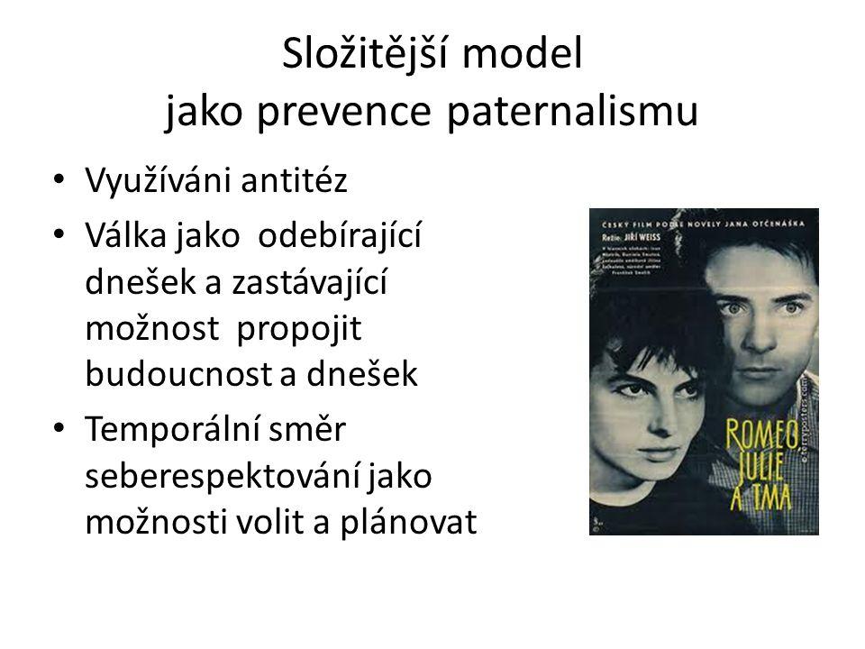 Složitější model jako prevence paternalismu Využíváni antitéz Válka jako odebírající dnešek a zastávající možnost propojit budoucnost a dnešek Temporá