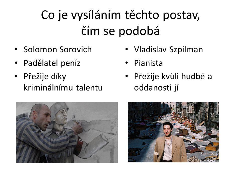 Co je vysíláním těchto postav, čím se podobá Solomon Sorovich Padělatel peníz Přežije díky kriminálnímu talentu Vladislav Szpilman Pianista Přežije kv