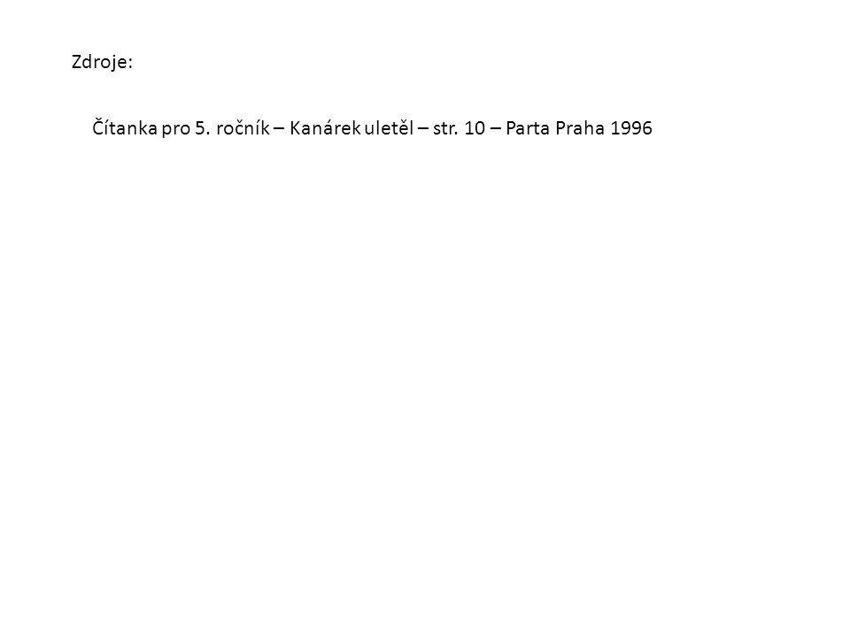 Zdroje: Čítanka pro 5. ročník – Kanárek uletěl – str. 10 – Parta Praha 1996