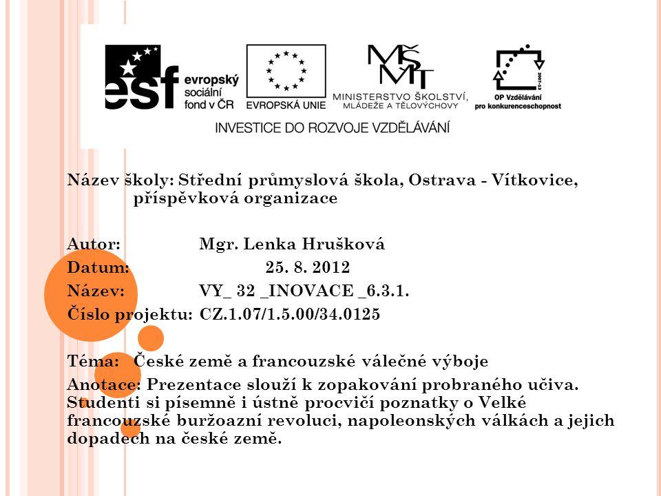 Název školy: Střední průmyslová škola, Ostrava - Vítkovice, příspěvková organizace Autor: Mgr. Lenka Hrušková Datum: 25. 8. 2012 Název: VY_ 32 _INOVAC
