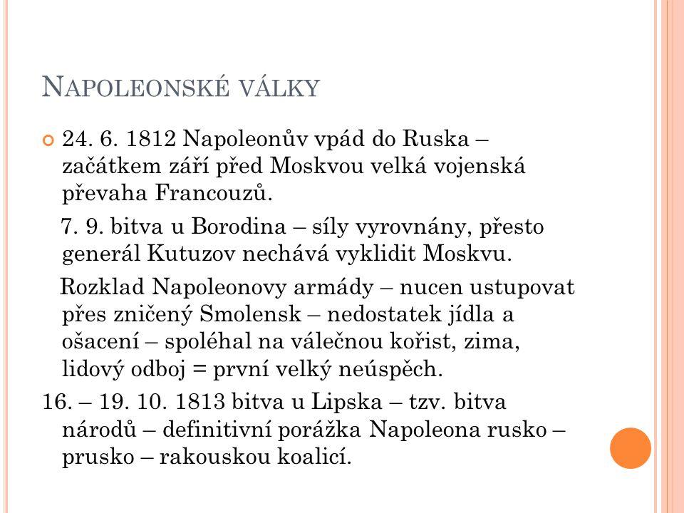 N APOLEONSKÉ VÁLKY 24. 6. 1812 Napoleonův vpád do Ruska – začátkem září před Moskvou velká vojenská převaha Francouzů. 7. 9. bitva u Borodina – síly v