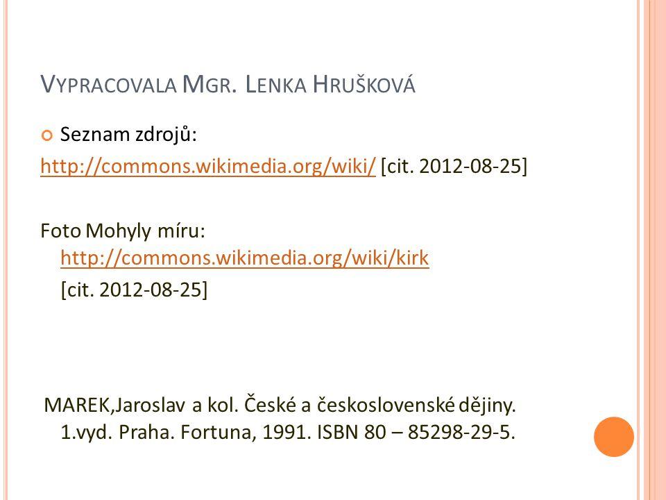 V YPRACOVALA M GR. L ENKA H RUŠKOVÁ Seznam zdrojů: http://commons.wikimedia.org/wiki/http://commons.wikimedia.org/wiki/ [cit. 2012-08-25] Foto Mohyly