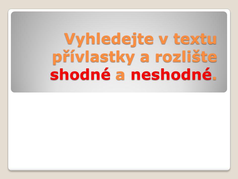 Vyhledejte v textu přívlastky a rozlište shodné a neshodné.