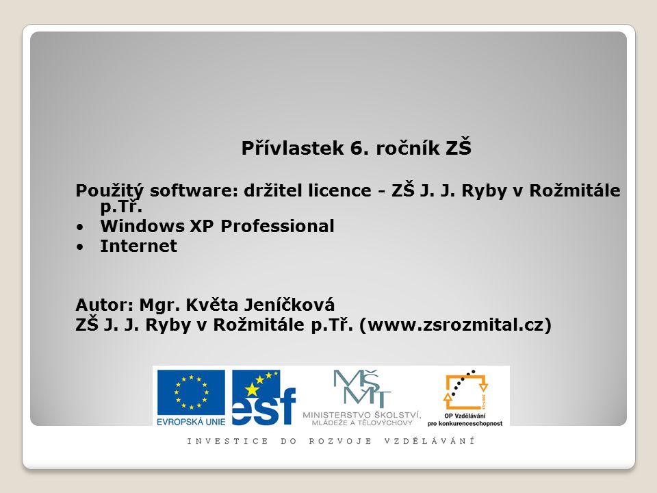 Přívlastek 6. ročník ZŠ Použitý software: držitel licence - ZŠ J. J. Ryby v Rožmitále p.Tř. Windows XP Professional Internet Autor: Mgr. Květa Jeníčko