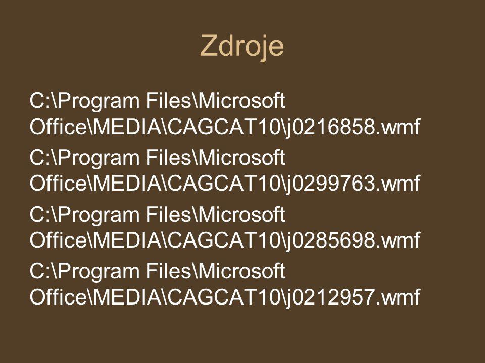 Zdroje C:\Program Files\Microsoft Office\MEDIA\CAGCAT10\j0216858.wmf C:\Program Files\Microsoft Office\MEDIA\CAGCAT10\j0299763.wmf C:\Program Files\Mi