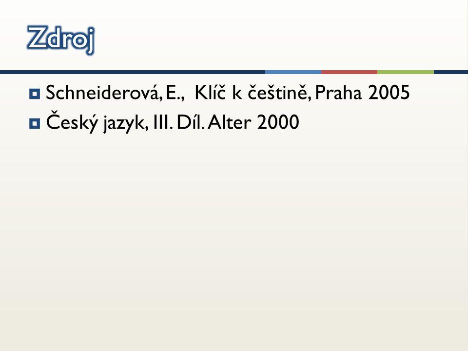  Schneiderová, E., Klíč k češtině, Praha 2005  Český jazyk, III. Díl. Alter 2000