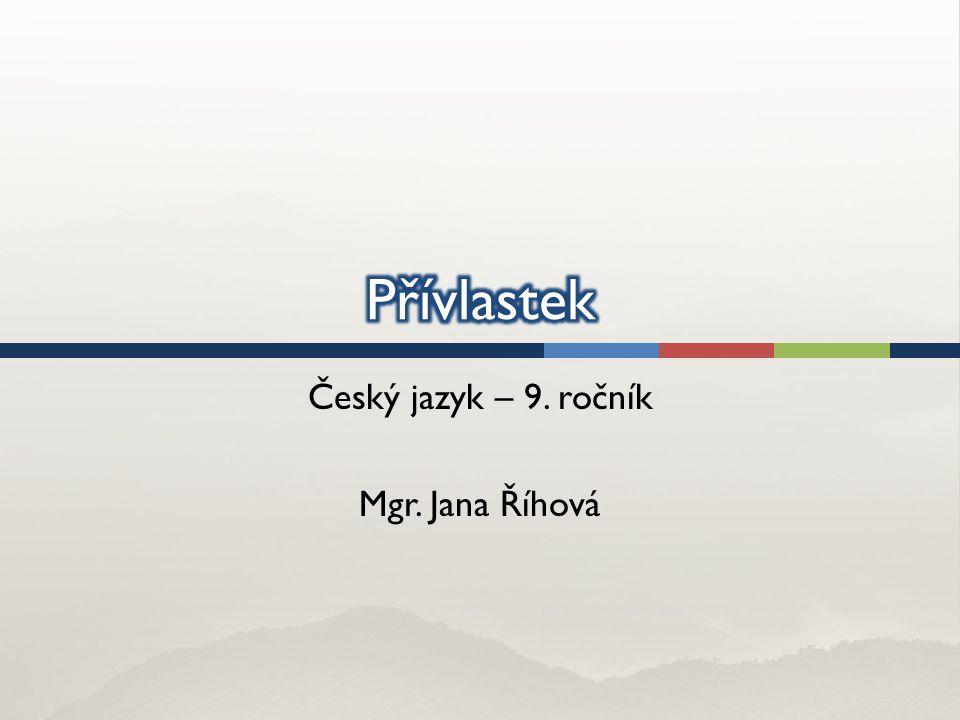 Český jazyk – 9. ročník Mgr. Jana Říhová