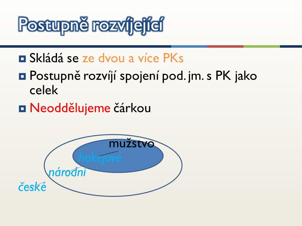  Skládá se ze dvou a více PKs  Postupně rozvíjí spojení pod.