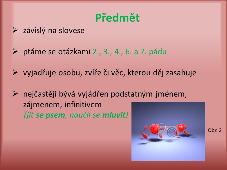 Předmět  závislý na slovese  ptáme se otázkami 2., 3., 4., 6.