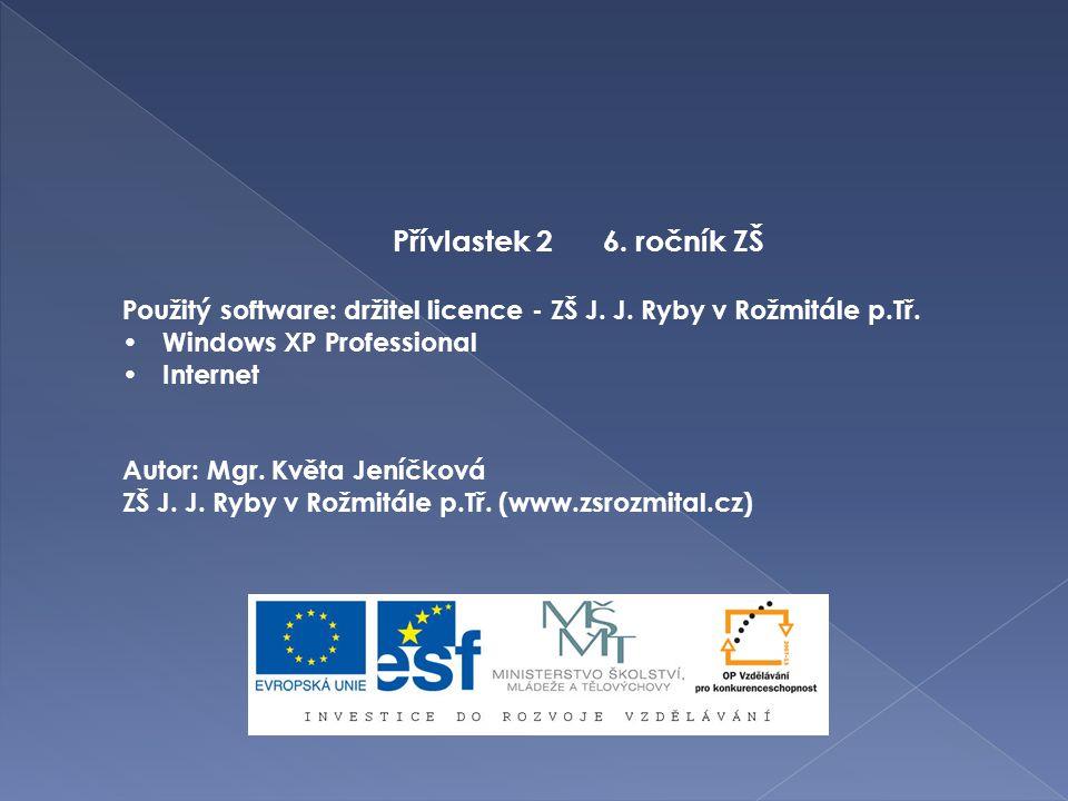 Přívlastek 2 6. ročník ZŠ Použitý software: držitel licence - ZŠ J. J. Ryby v Rožmitále p.Tř. Windows XP Professional Internet Autor: Mgr. Květa Jeníč