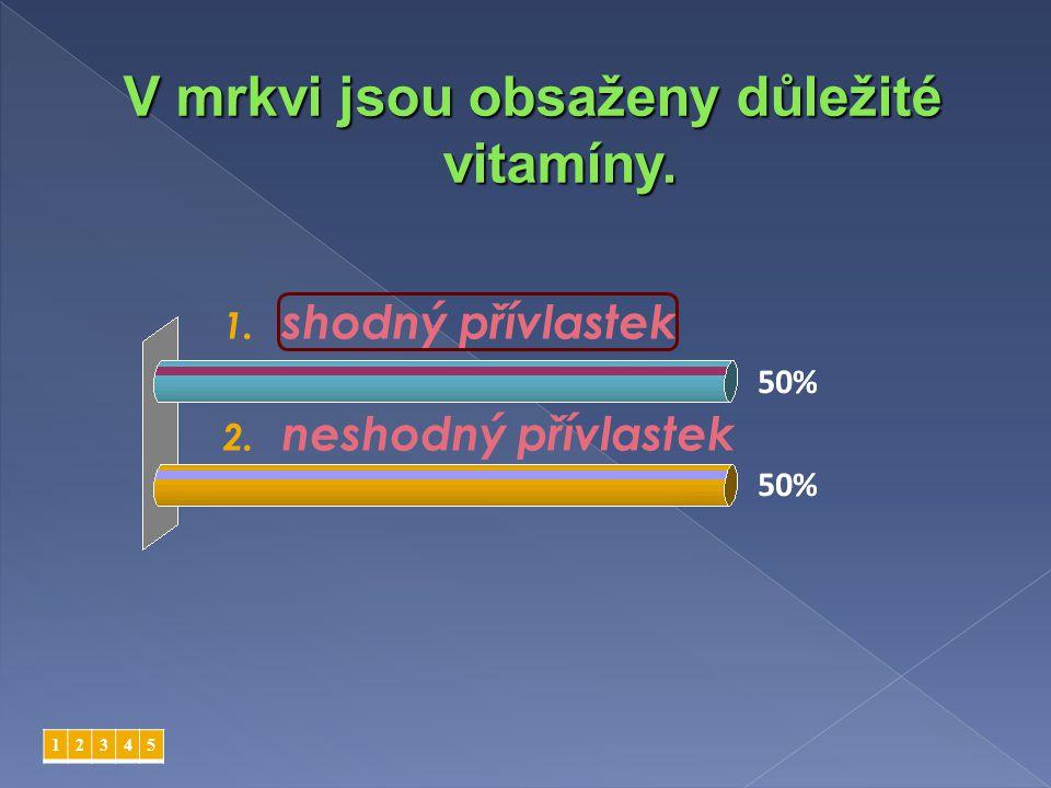 1. shodný přívlastek 2. neshodný přívlastek 12345 V mrkvi jsou obsaženy důležité vitamíny.