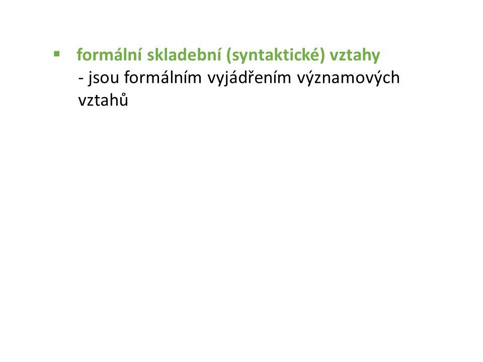  formální skladební (syntaktické) vztahy - jsou formálním vyjádřením významových vztahů