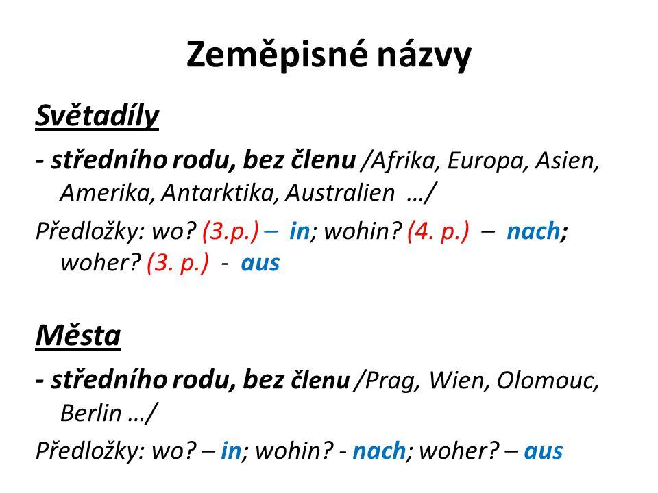Státy - většinou středního rodu, pak bez členu /Italien, Polen, Spanien, Deutschland, Tschechien, Ungarn …/ Předložky: wo.