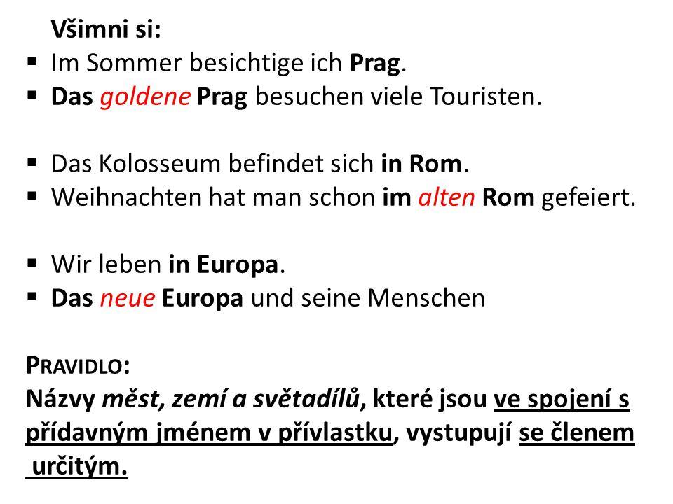 Všimni si:  Im Sommer besichtige ich Prag. Das goldene Prag besuchen viele Touristen.
