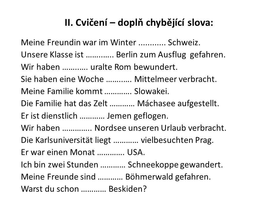 II.Cvičení – doplň chybějící slova: Meine Freundin war im Winter............