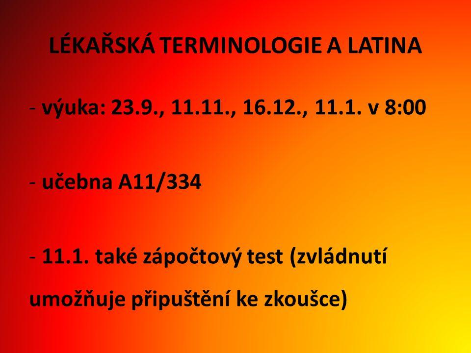 LÉKAŘSKÁ TERMINOLOGIE A LATINA - výuka: 23.9., 11.11., 16.12., 11.1.