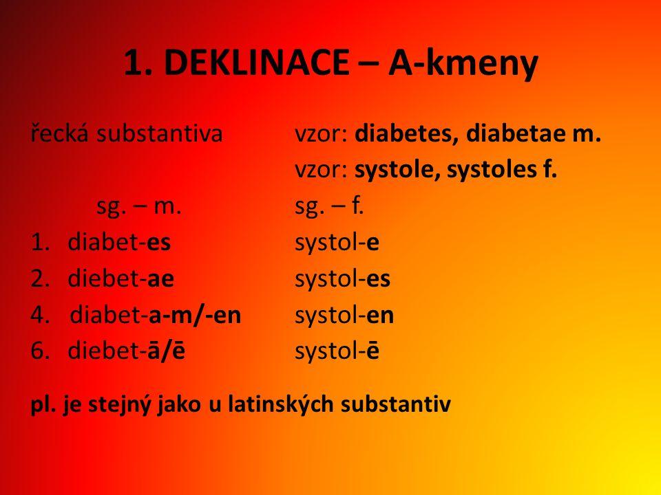 1.DEKLINACE – A-kmeny řecká substantivavzor: diabetes, diabetae m.