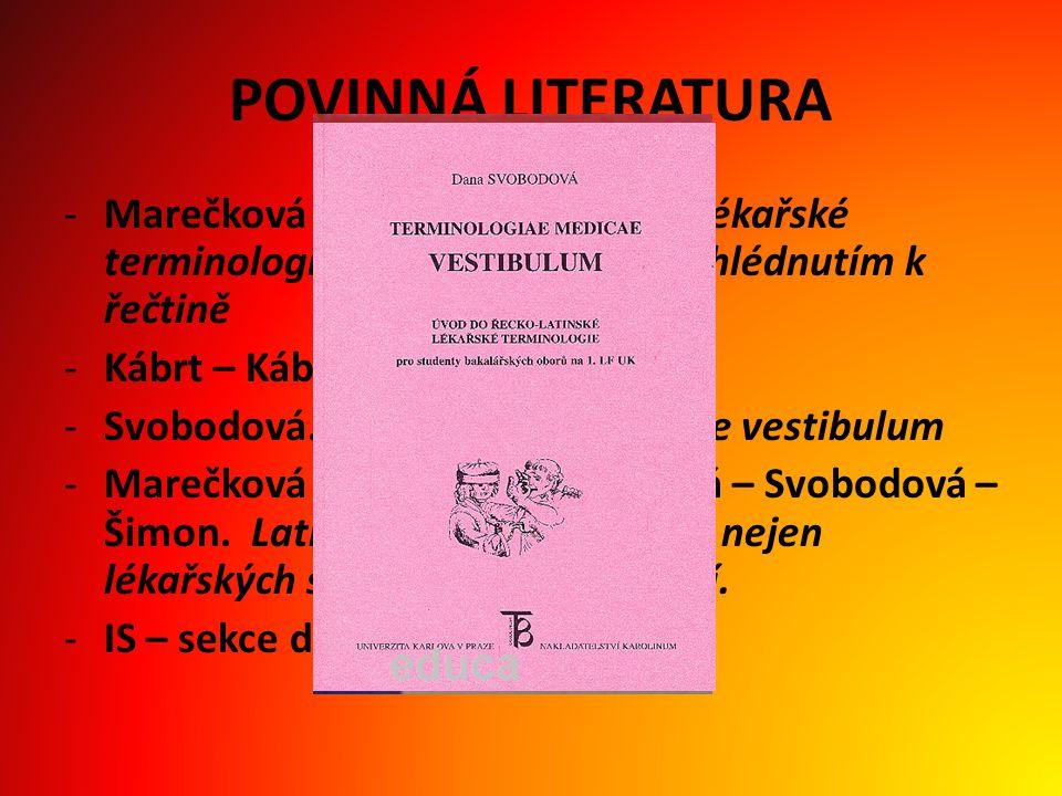 POVINNÁ LITERATURA -Marečková – Reichová.Úvod do lékařské terminologie.